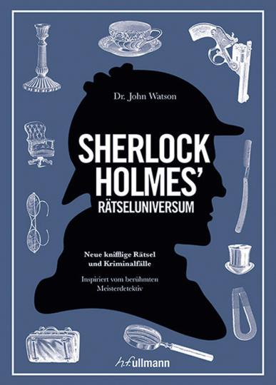 Rätseluniversum Sherlock Holmes. Neue knifflige Rätsel und Kriminalfälle.