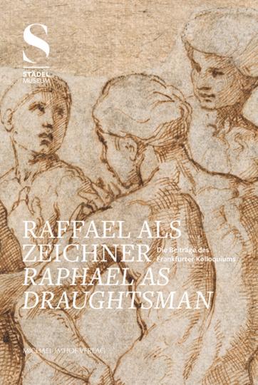 Raffael als Zeichner - Raphael As Draughtsman. Die Beiträge des Frankfurter Kolloquiums.