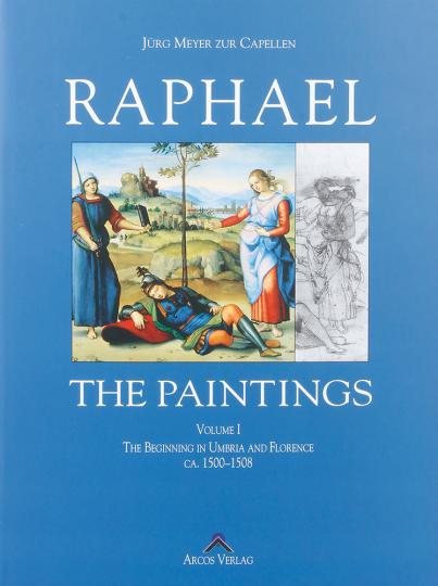 Raffael. Werkverzeichnis der Gemälde 1500-1508. Die Anfänge in Umbrien und Florenz. Band 1. Raphael. Paintings.