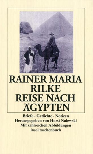 Rainer Maria Rilke. Reise nach Ägypten. Briefe, Gedichte, Notizen.