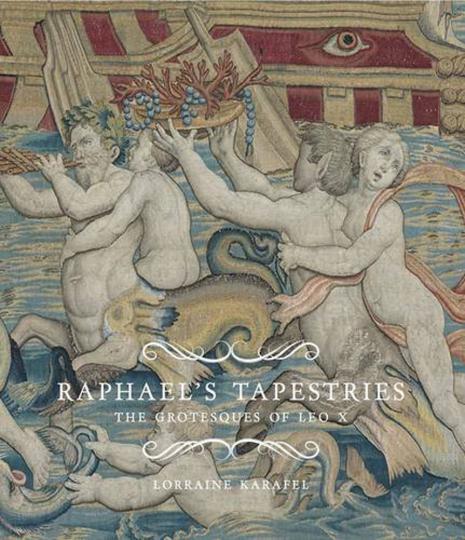 Raphael's Tapestries. The Grotesques of Leo X. Raffaels Wandteppiche für Leo X.