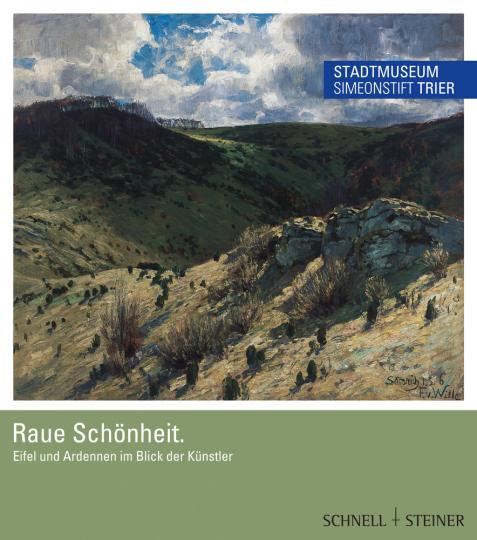 Raue Schönheit. Eifel und Ardennen im Blick der Künstler.
