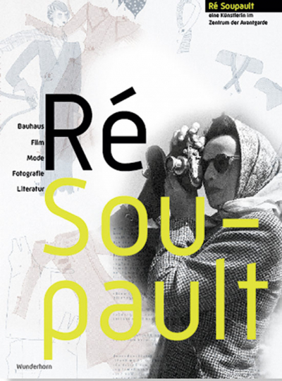 Ré Soupault. Künstlerin im Zentrum der Avantgarde.
