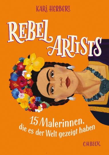 Rebel Artists. 15 Malerinnen, die es der Welt gezeigt haben.