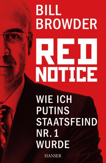 Red Notice. Wie ich Putins Staatsfeind Nr. 1 wurde.