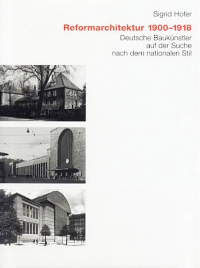 Reformarchitektur 1900 bis 1918. Deutsche Baukünstler auf der Suche nach dem nationalen Stil.