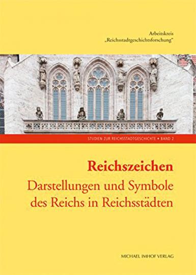 Reichszeichen. Darstellungen und Symbole des Reichs in Reichsstädten.