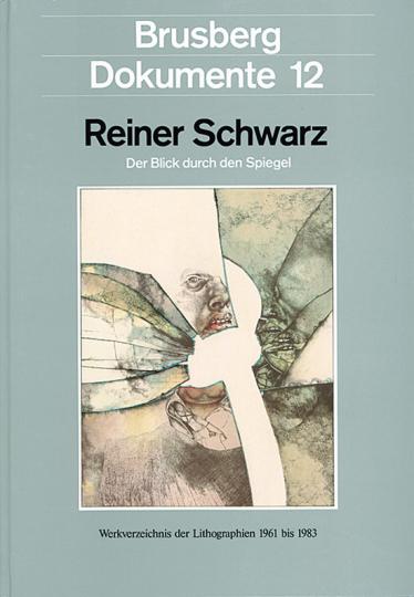 Reiner Schwarz. Der Blick durch den Spiegel. Werkverzeichnis der Lithographien 1961 bis 1983.