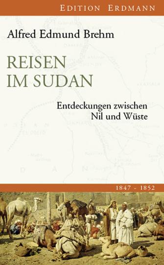 Reisen im Sudan. Entdeckungen zwischen Nil und Wüste 1847-1852.
