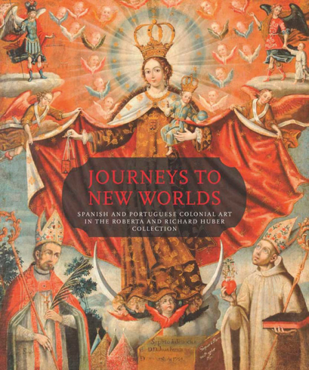 Reisen in Neue Welten. Spanische und portugiesische Kolonialkunst. Journeys to New Worlds. Spanish and Portuguese Colonial Art.