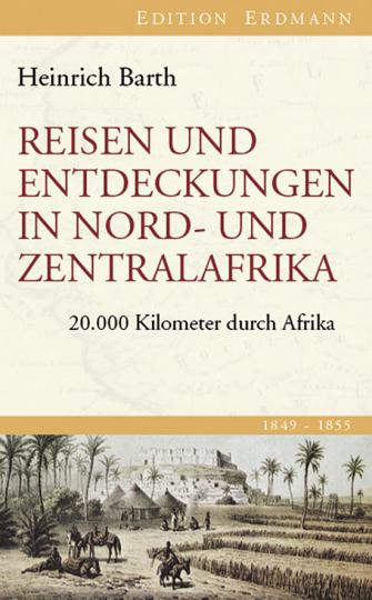 Reisen und Entdeckungen in Nord- und Zentralafrika. 20.000 Kilometer durch Afrika.