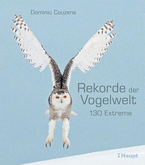 Rekorde der Vogelwelt. 130 Extreme.