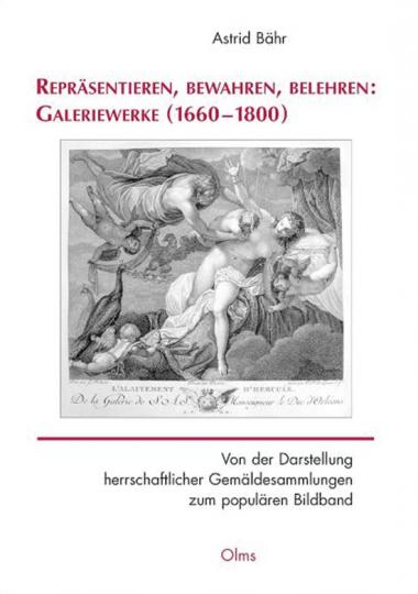 Repräsentieren, Bewahren, Belehren: Galeriewerke (1660-1800). Von der Darstellung herrschaftlicher Gemäldesammlungen zum populären Bildband.