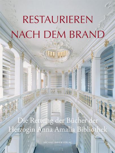 Restaurieren nach dem Brand. Die Rettung der Bücher der Herzogin Anna Amalia Bibliothek.