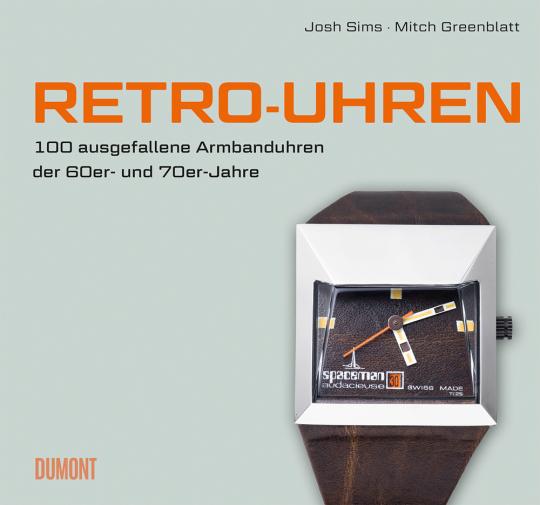 Retro-Uhren. 100 ausgefallene Armbanduhren der 60er- und 70er-Jahre.