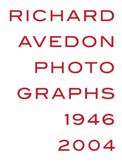 Richard Avedon. Photographs 1946-2004.