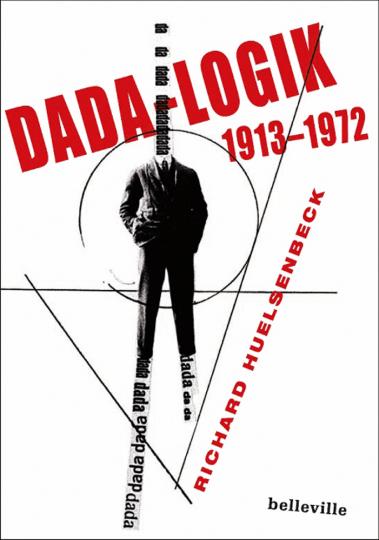 Richard Huelsenbeck. Dada-Logik. Texte von 1913-1972.