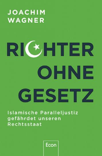 Richter ohne Gesetz - Islamische Paralleljustiz gefährdet unseren Rechtsstaat