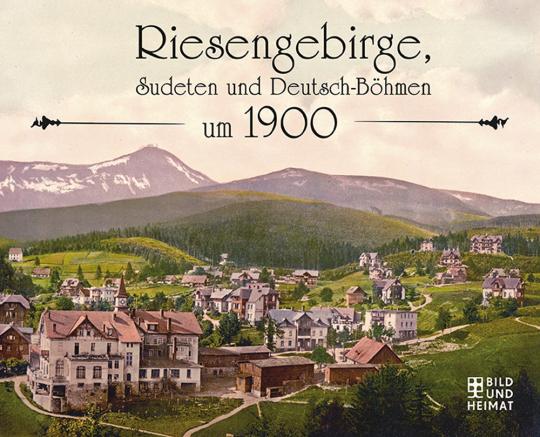 Riesengebirge, Sudeten und Deutsch-Böhmen um 1900.