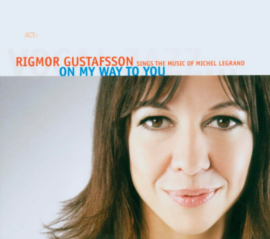 Rigmor Gustafsson. On My Way To You. The Music of Michel Legrand. CD.