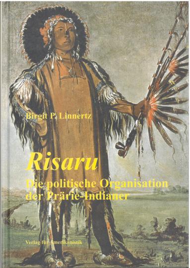 Risaru - Die politische Organisation der Prärie-Indianer
