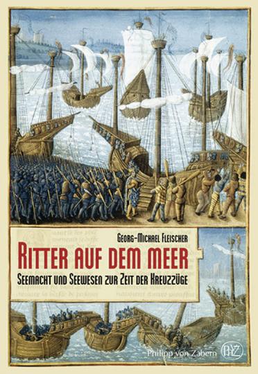 Ritter auf dem Meer. Semacht und Seewesen zur Zeit der Kreuzzüge.