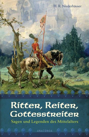 Ritter, Reiter, Gottesstreiter. Sagen und Legenden des Mittelalters. Aus den deutschen Volksbüchern neu erzählt.