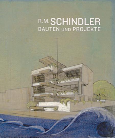 R. M. Schindler - Bauten und Projekte