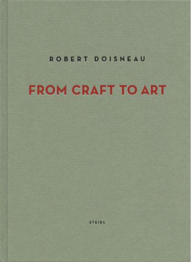 Robert Doisneau. Du Métier à l'Oeuvre.