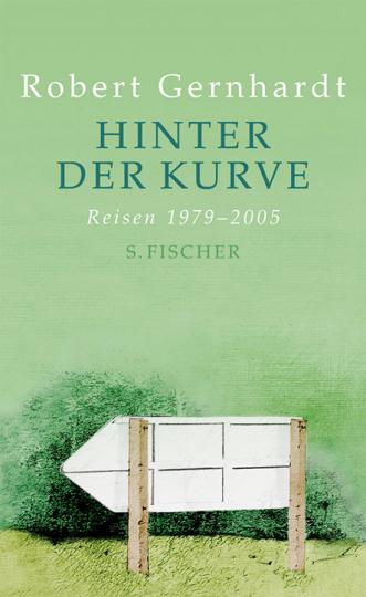 Robert Gernhardt. Hinter der Kurve. Reisen 1979 - 2005.