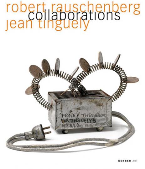 Robert Rauschenberg - JeanTinguely. Colloborations.