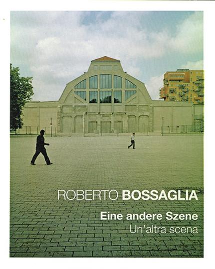 Roberto Bossaglia. Eine andere Szene. Fotografien.