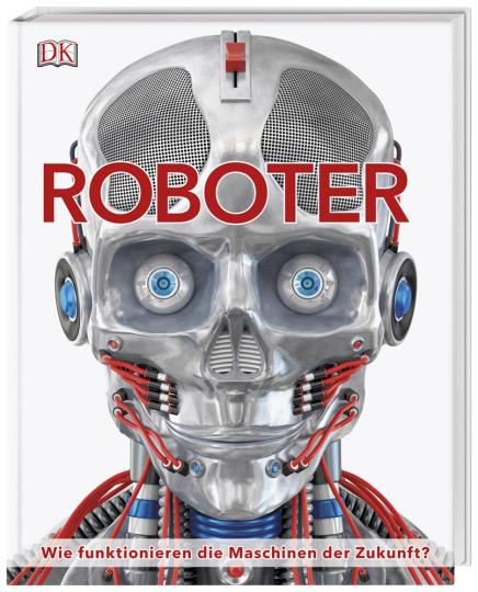 Roboter. Wie funktionieren die Maschinen der Zukunft?