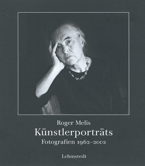 Roger Melis. Künstlerporträts. Fotografien 1962-2002.