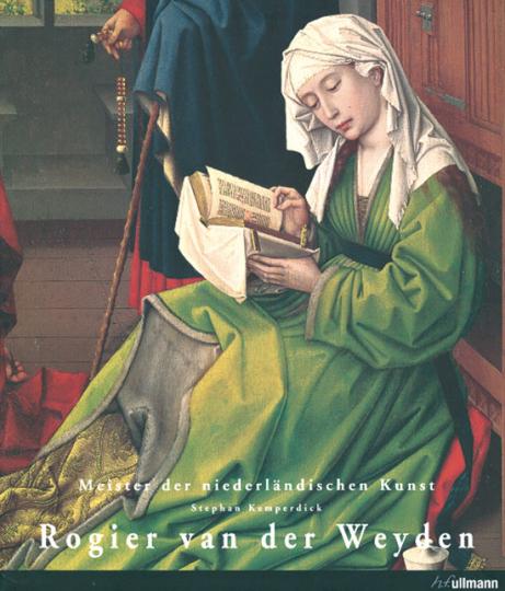 Rogier van der Weyden. Meister der Niederländischen Kunst.