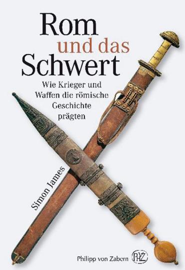 Rom und das Schwert. Wie Krieger und Waffen die römische Geschichte prägten.