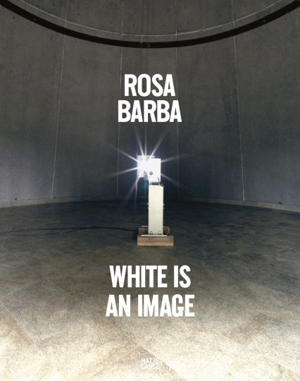 Rosa Barba. White Is an Image.