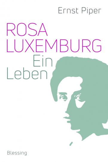 Rosa Luxemburg. Ein Leben.