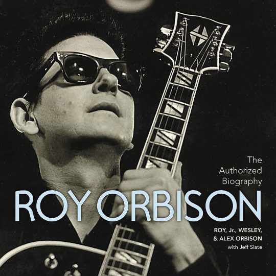 Roy Orbison. The Authorised Biography.
