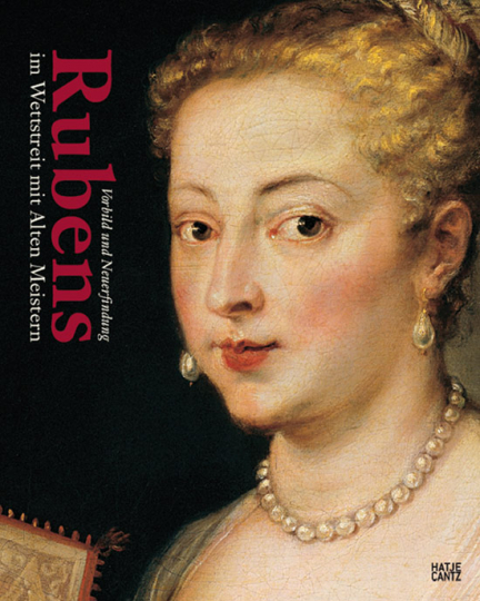 Rubens im Wettstreit mit Alten Meistern. Vorbild und Neuerfindung.