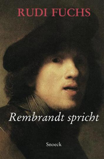Rudi Fuchs. Rembrandt spricht.