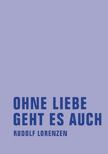 Rudolf Lorenzen. Ohne Liebe geht es auch. Roman.