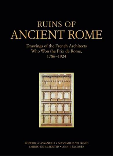 Ruins of Ancient Rome. Zeichnungen französischer Architekten, die den Prix de Rome gewannen. 1786-1924.