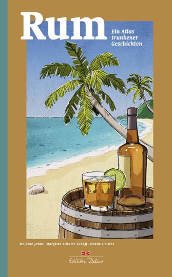 Rum. Ein Atlas trunkener Geschichten.