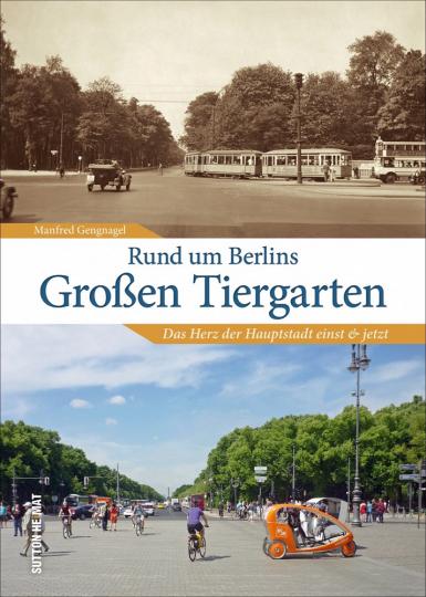 Rund um Berlins Großen Tiergarten. Das Herz der Hauptstadt einst und jetzt.