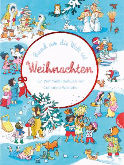 Rund um die Welt ist Weihnachten. Ein Wimmelbilderbuch.