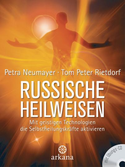 Russische Heilweisen - Mit geistigen Technologien die Selbstheilungskräfte aktivieren (mit CD)
