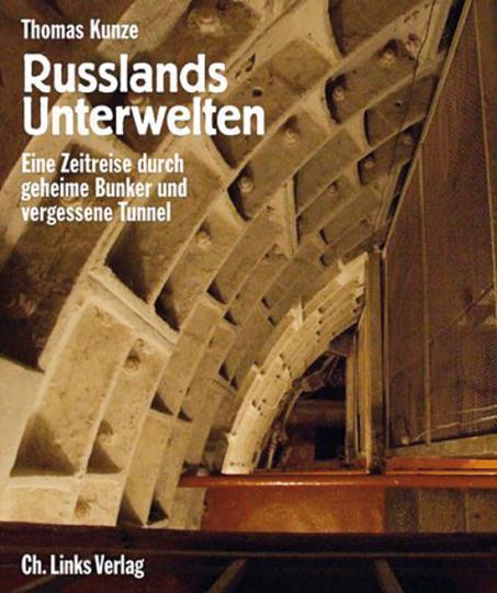 Russlands Unterwelten. Eine Zeitreise durch geheime Bunker und vergessene Tunnel.