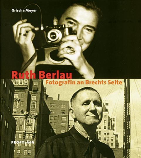 Ruth Berlau - Fotografien an Brechts Seite