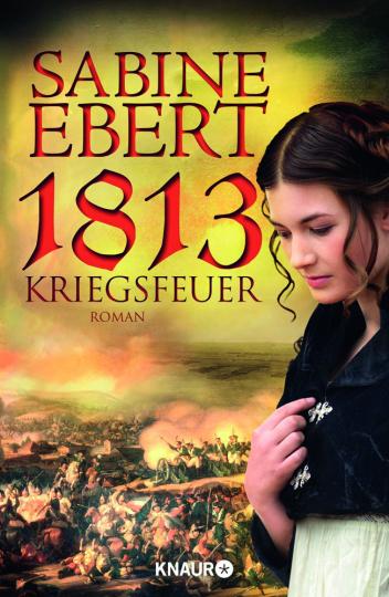 Sabine Ebert. 1813 - Kriegsfeuer. Roman.